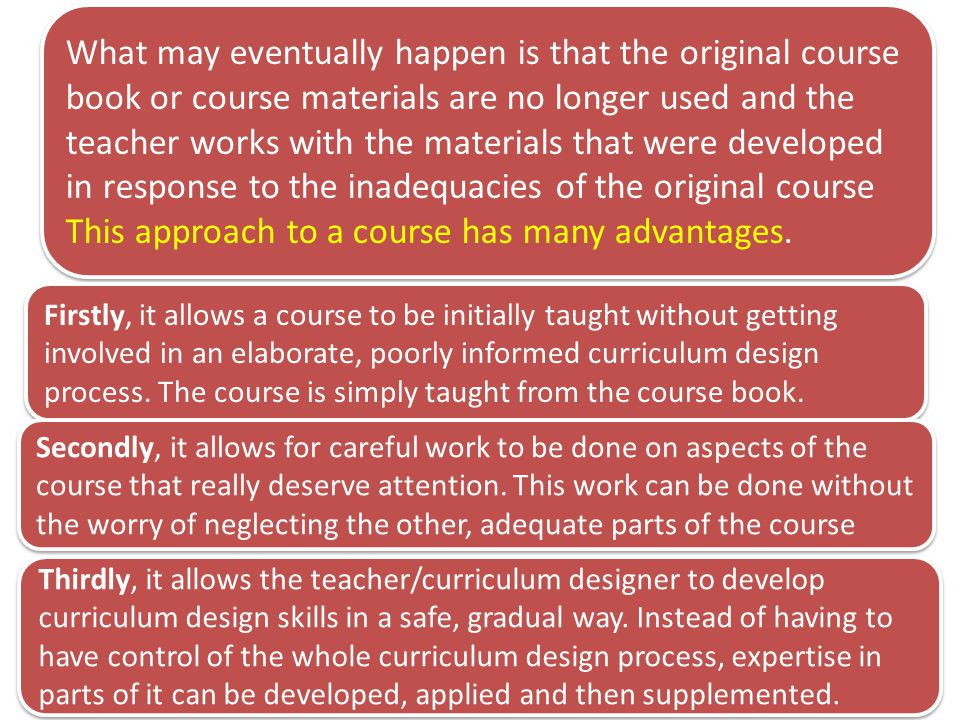 What may eventually happen is that the original course book or course materials are no longer used and the teacher works with the materials that were