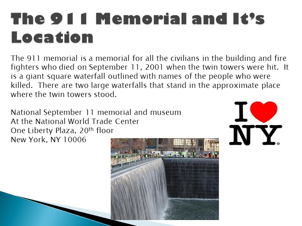 The 911 memorial is a memorial for all the civilians in the building and fire fighters who died on September 11, 2001 when the twin towers were hit. I