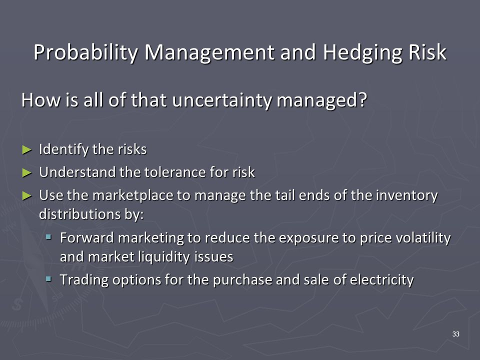 33 Probability Management and Hedging Risk How is all of that uncertainty managed.