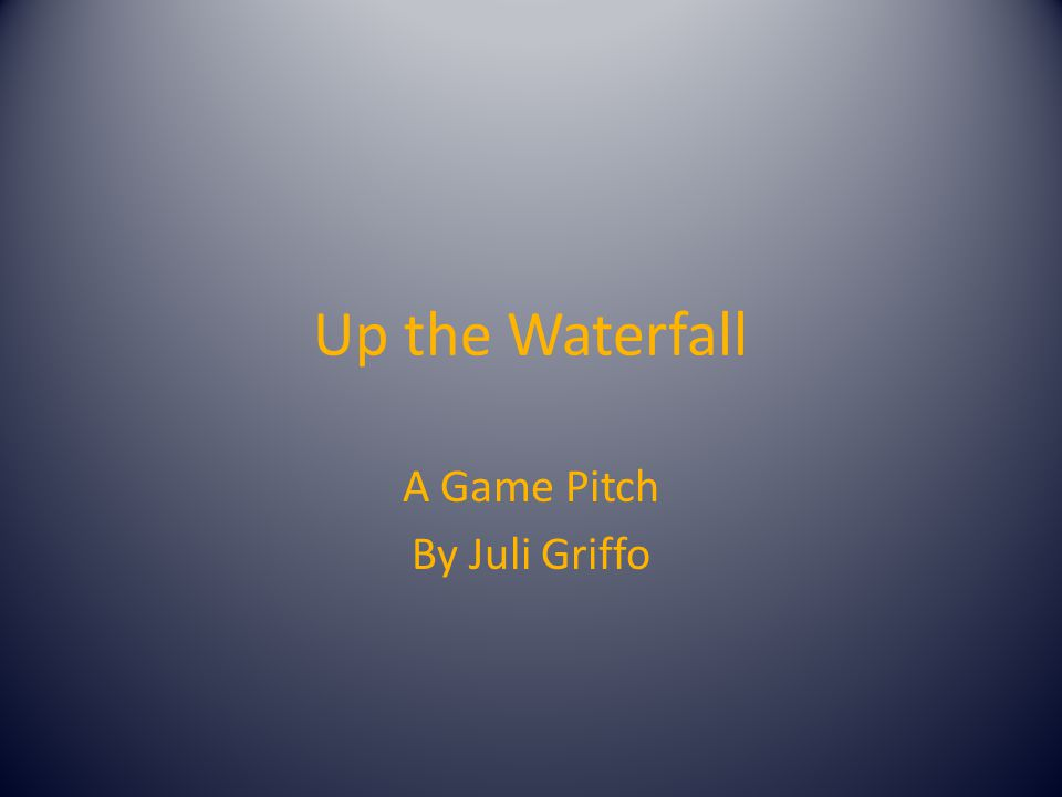 Up the Waterfall A Game Pitch By Juli Griffo