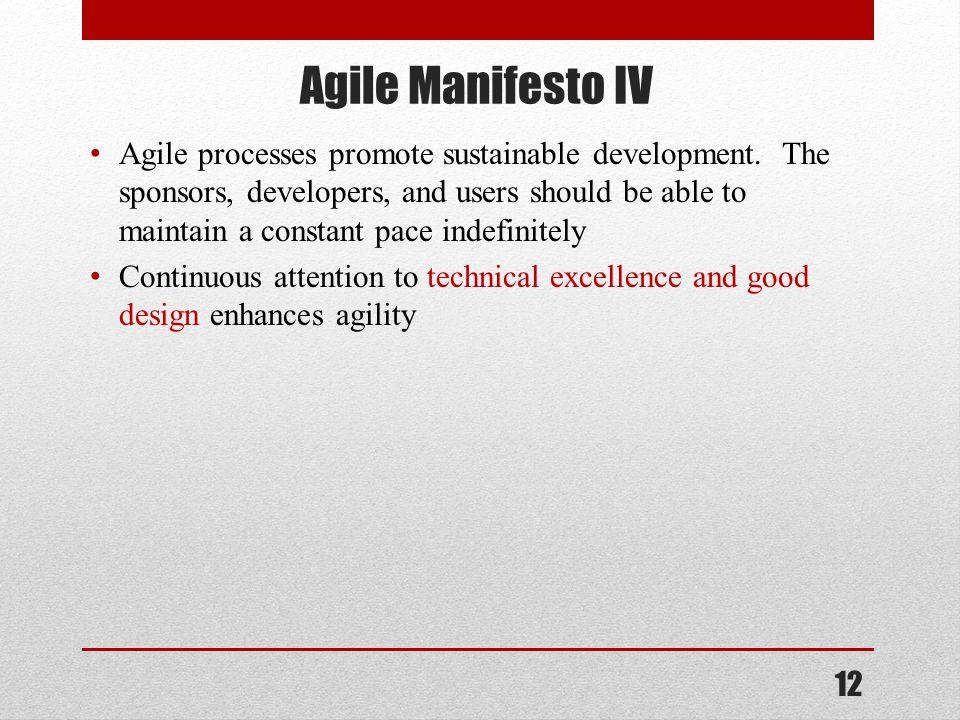Agile Manifesto IV Agile processes promote sustainable development.