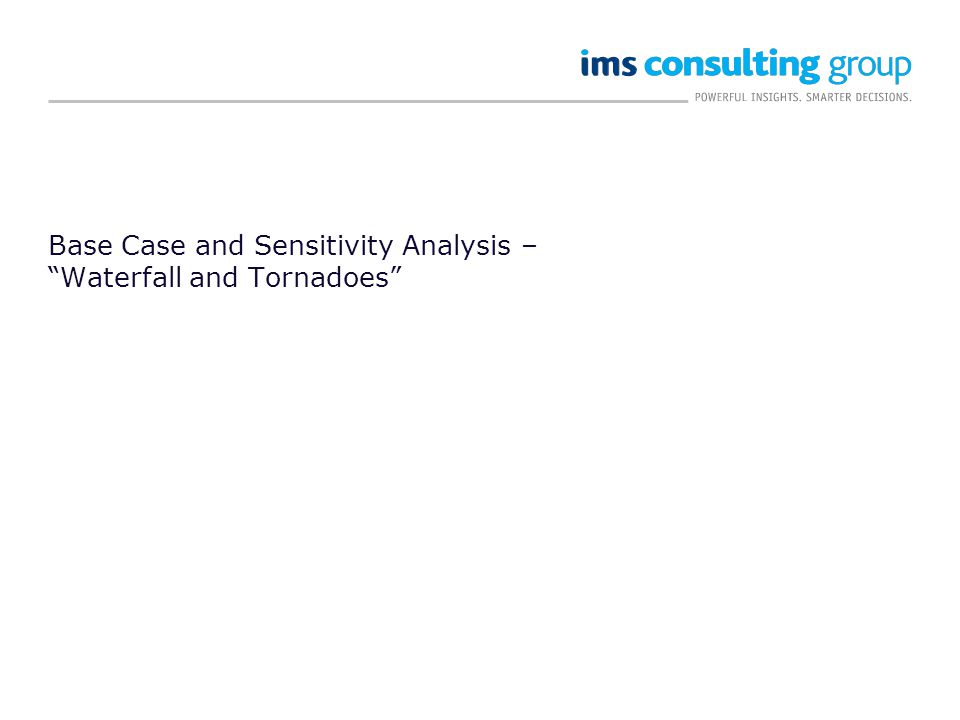 Base Case and Sensitivity Analysis – Waterfall and Tornadoes