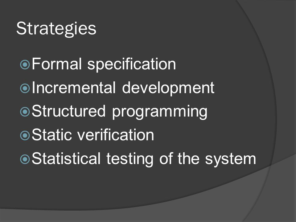 Strategies  Formal specification  Incremental development  Structured programming  Static verification  Statistical testing of the system
