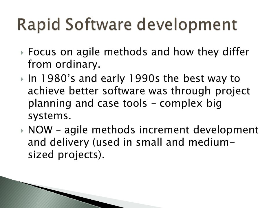  Focus on agile methods and how they differ from ordinary.  In 1980's and early 1990s the best way to achieve better software was through project pl