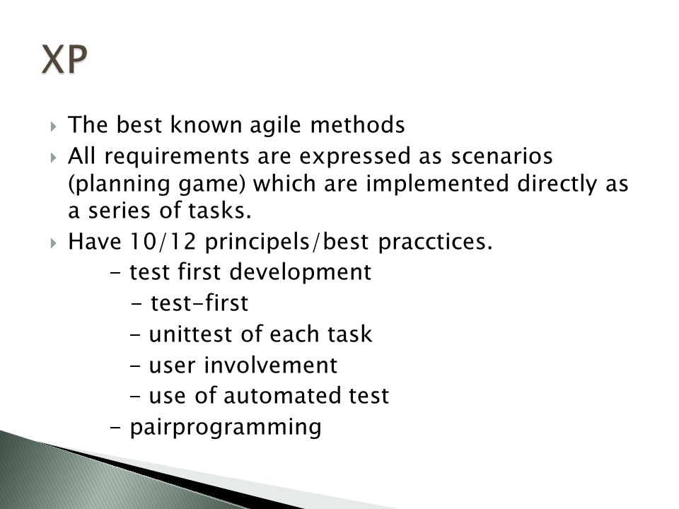  The best known agile methods  All requirements are expressed as scenarios (planning game) which are implemented directly as a series of tasks.  Ha