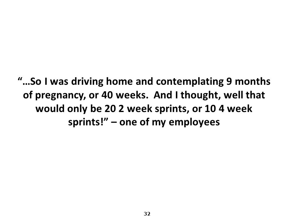 …So I was driving home and contemplating 9 months of pregnancy, or 40 weeks.