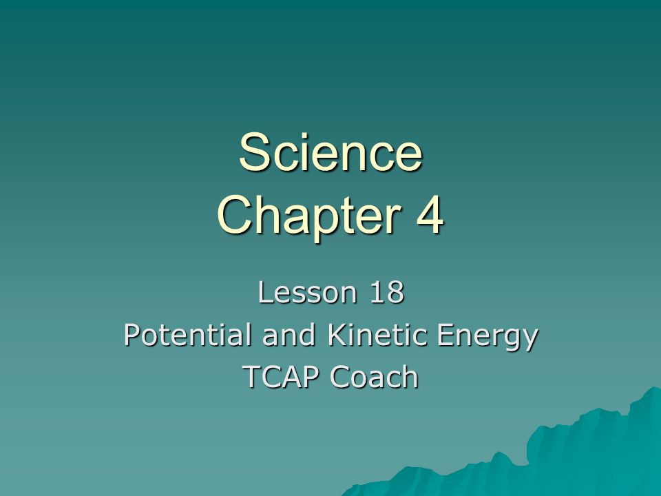 Science Chapter 4 Lesson 18 Potential and Kinetic Energy TCAP Coach