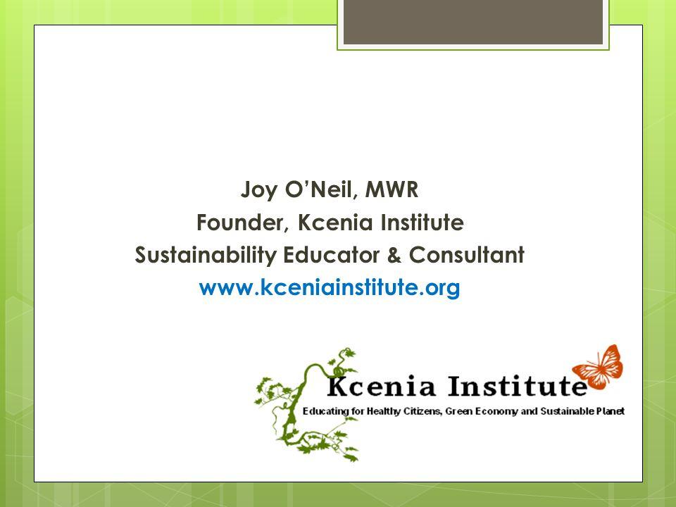 Joy O'Neil, MWR Founder, Kcenia Institute Sustainability Educator & Consultant www.kceniainstitute.org