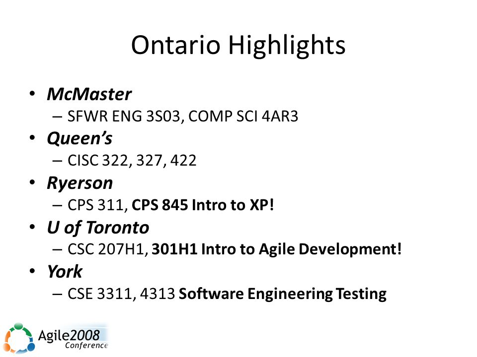 Ontario Highlights McMaster – SFWR ENG 3S03, COMP SCI 4AR3 Queen's – CISC 322, 327, 422 Ryerson – CPS 311, CPS 845 Intro to XP.