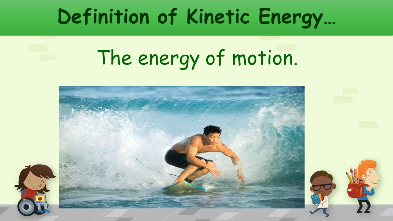 Potential Energy Converted to Kinetic Energy… When stored energy begins to move, the object now transfers from potential energy into kinetic energy.