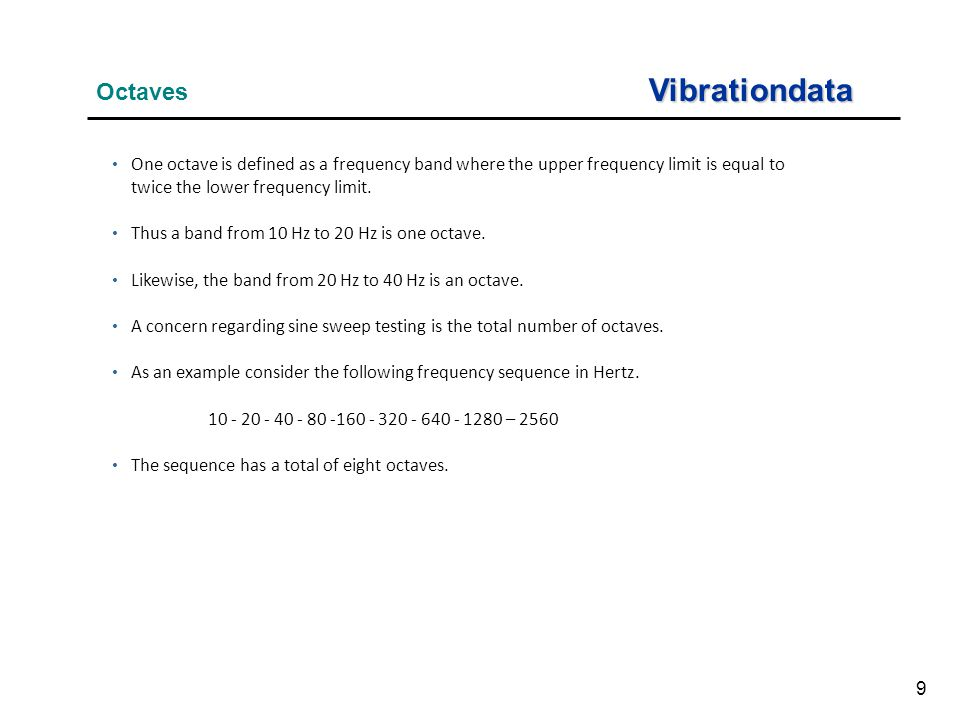 9 Vibrationdata Octaves One octave is defined as a frequency band where the upper frequency limit is equal to twice the lower frequency limit.
