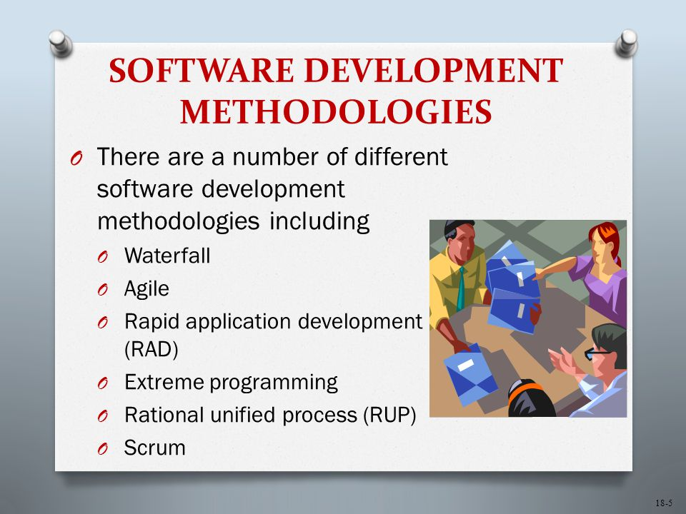 18-6 Waterfall Methodology O Waterfall methodology – A sequence of phases in which the output of each phase becomes the input for the next