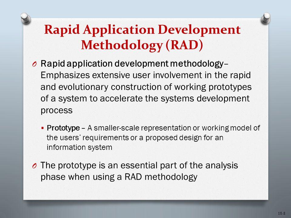 18-8 Rapid Application Development Methodology (RAD) O Rapid application development methodology– Emphasizes extensive user involvement in the rapid a