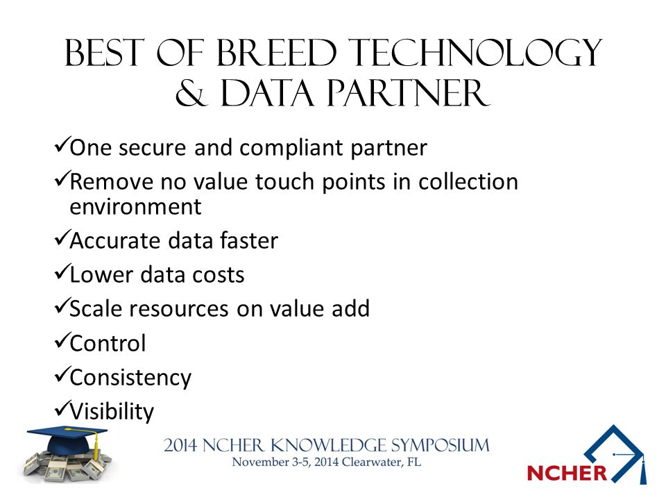 Best of breed technology & data partner One secure and compliant partner Remove no value touch points in collection environment Accurate data faster L