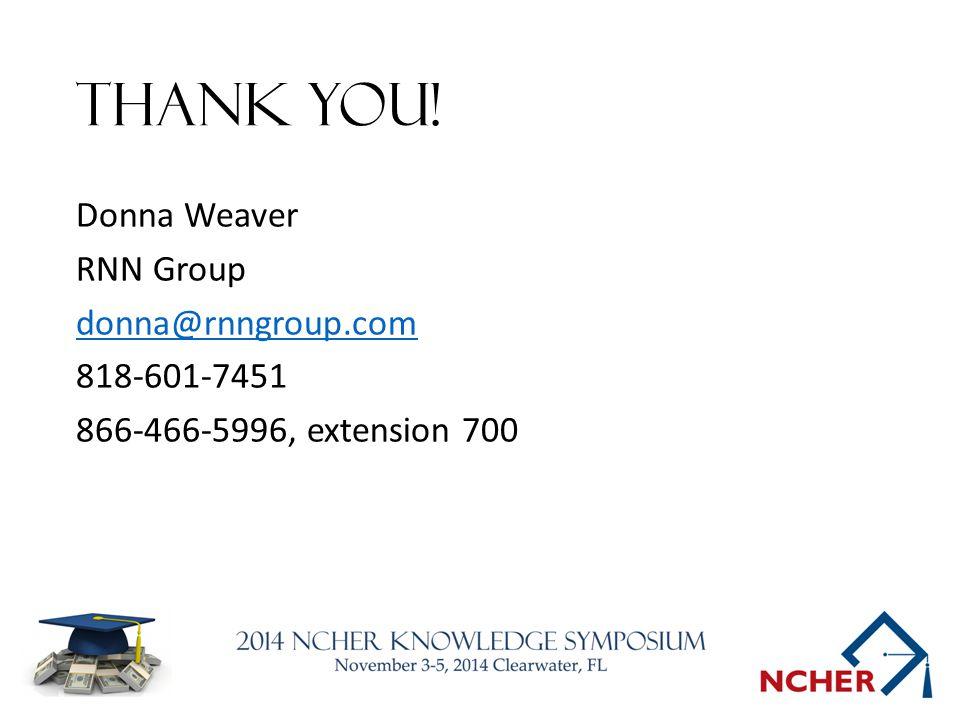 Thank you! Donna Weaver RNN Group donna@rnngroup.com 818-601-7451 866-466-5996, extension 700