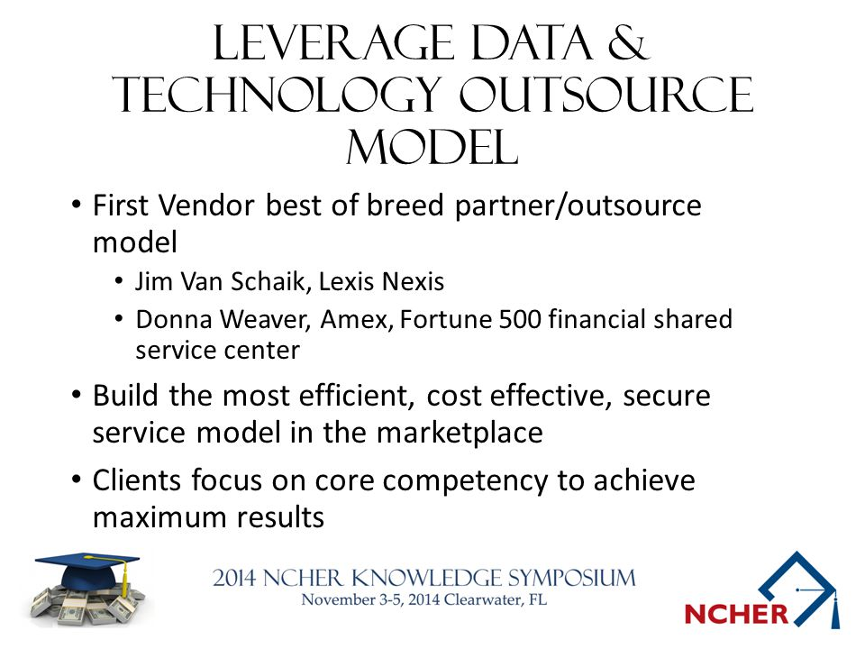 Leverage data & technology outsource model First Vendor best of breed partner/outsource model Jim Van Schaik, Lexis Nexis Donna Weaver, Amex, Fortune