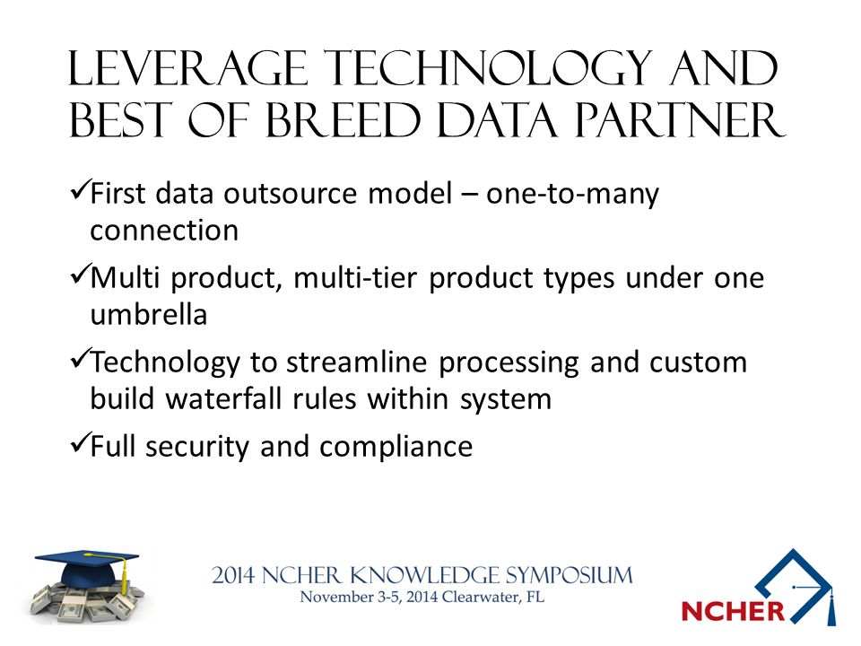 Leverage technology and best of breed data partner First data outsource model – one-to-many connection Multi product, multi-tier product types under o
