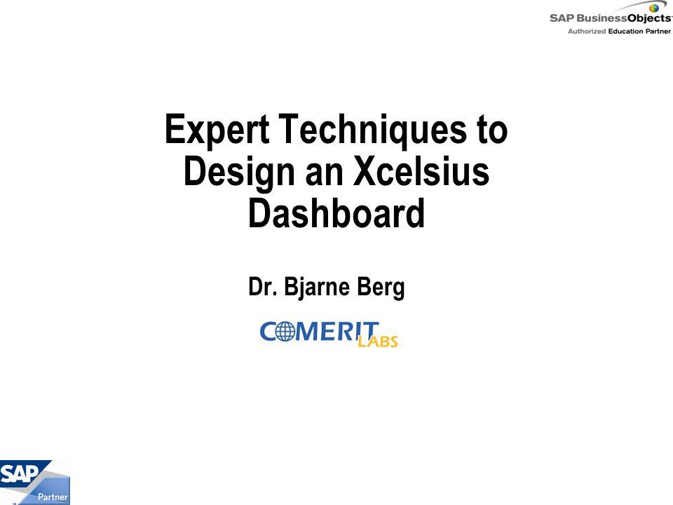 Expert Techniques to Design an Xcelsius Dashboard Dr. Bjarne Berg