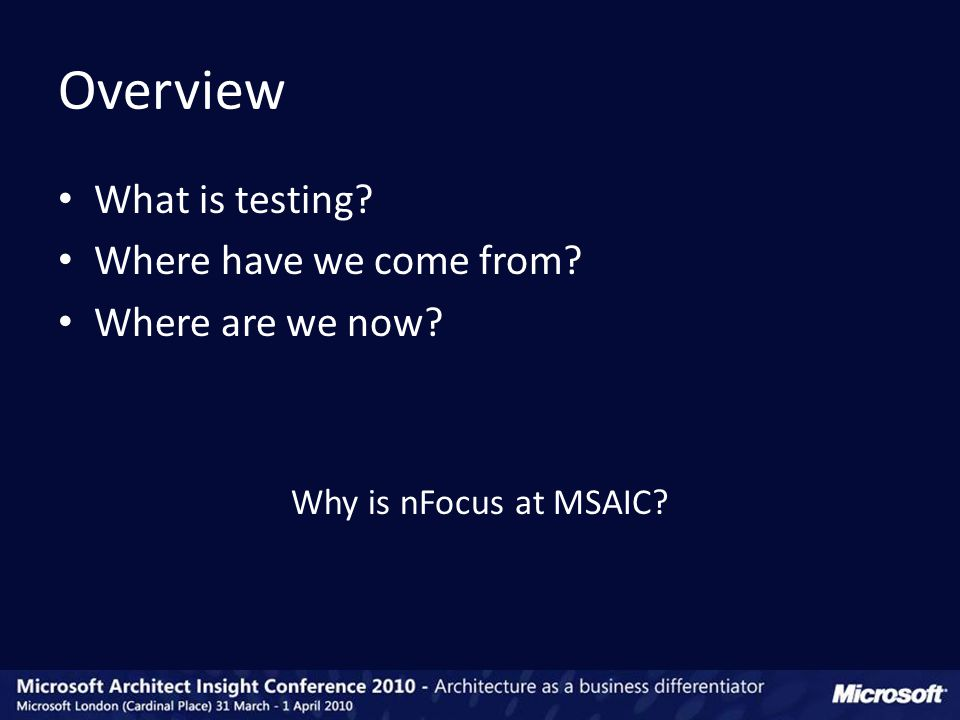 What is testing Where have we come from Where are we now Why is nFocus at MSAIC Overview