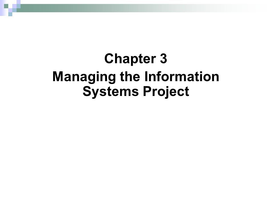 Chapter 3 Managing the Information Systems Project