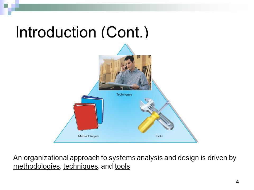 Introduction (Cont.) 4 An organizational approach to systems analysis and design is driven by methodologies, techniques, and tools