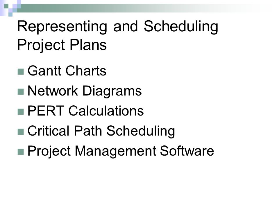 Representing and Scheduling Project Plans Gantt Charts Network Diagrams PERT Calculations Critical Path Scheduling Project Management Software