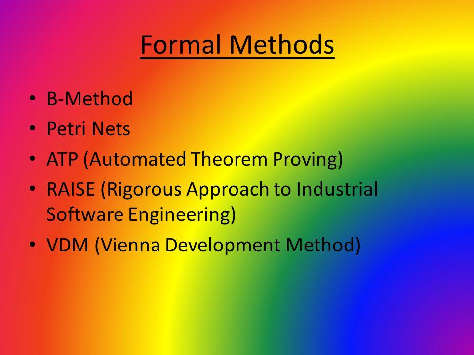 Formal Methods B-Method Petri Nets ATP (Automated Theorem Proving) RAISE (Rigorous Approach to Industrial Software Engineering) VDM (Vienna Developmen