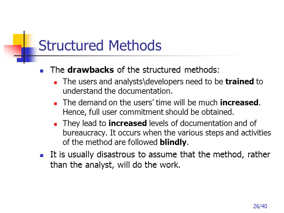 26/40 The drawbacks of the structured methods: The users and analysts\developers need to be trained to understand the documentation.