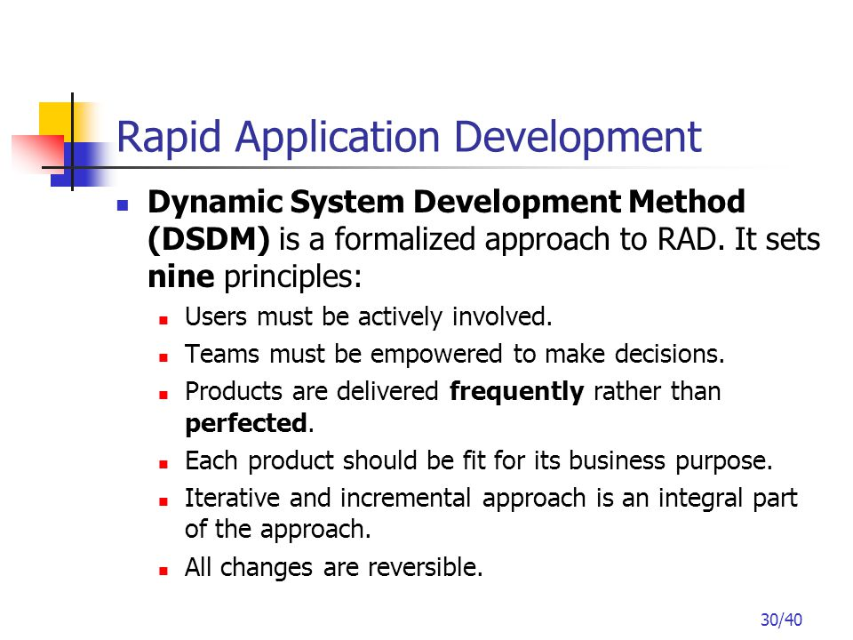 30/40 Dynamic System Development Method (DSDM) is a formalized approach to RAD.