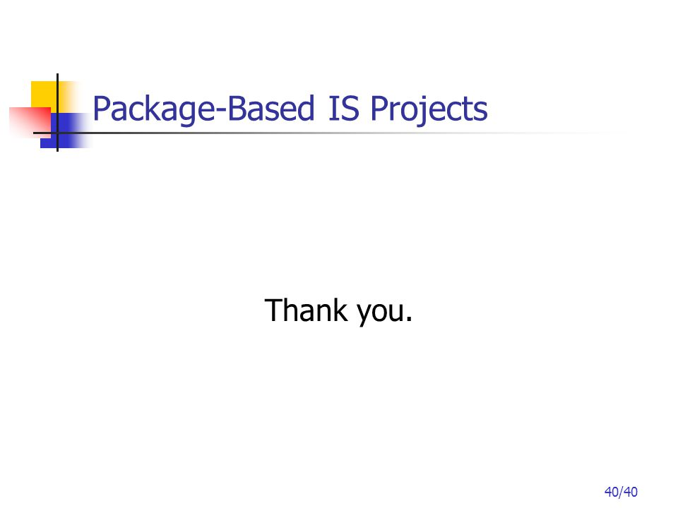 40/40 Package-Based IS Projects Thank you.