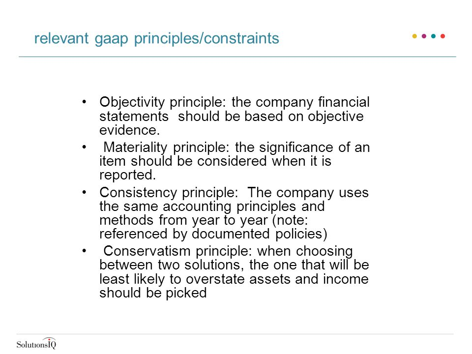 Objectivity principle: the company financial statements should be based on objective evidence.