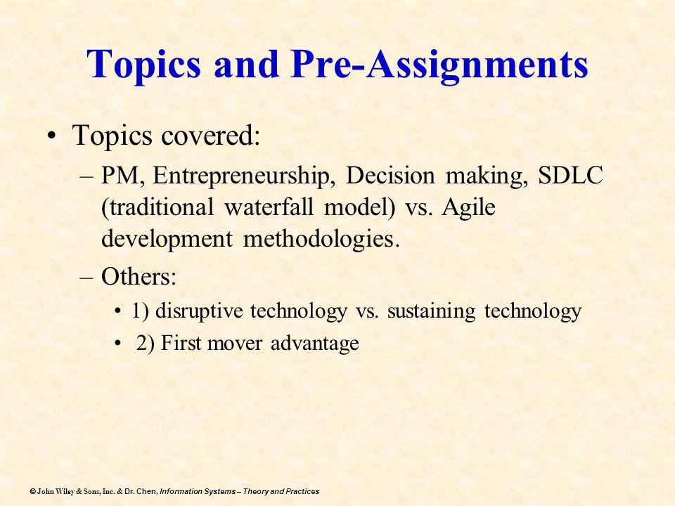 Dr. Chen, Information Systems – Theory and Practices  John Wiley & Sons, Inc. & Dr. Chen, Information Systems – Theory and Practices Topics and Pre-