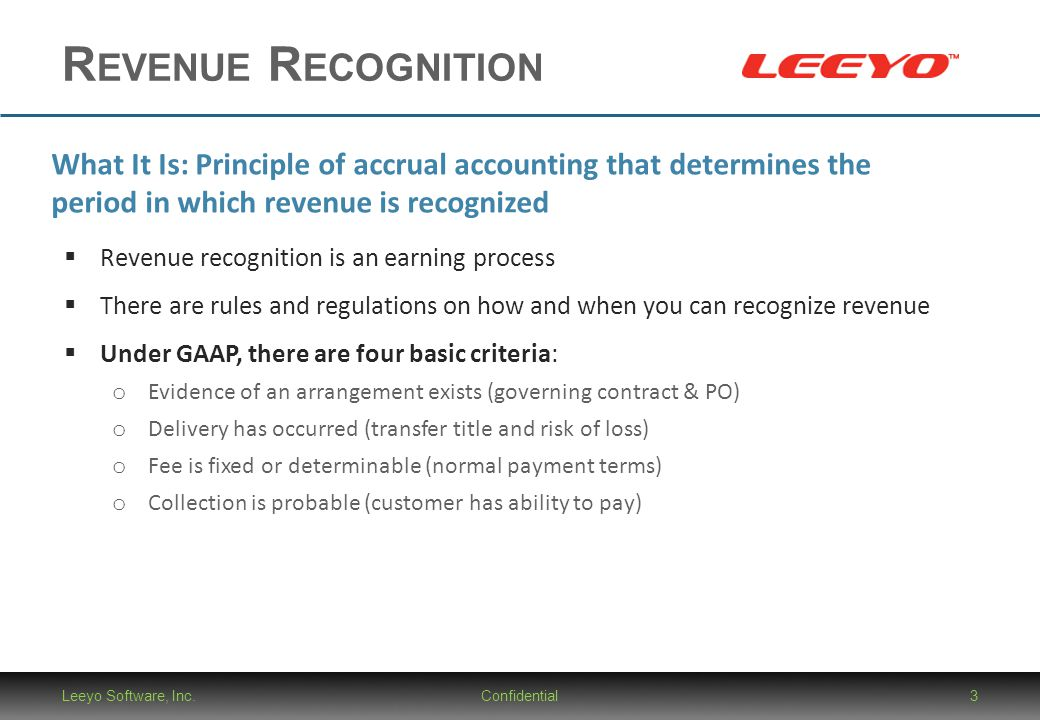 R EVENUE R ECOGNITION Leeyo Software, Inc.Confidential3 What It Is: Principle of accrual accounting that determines the period in which revenue is rec