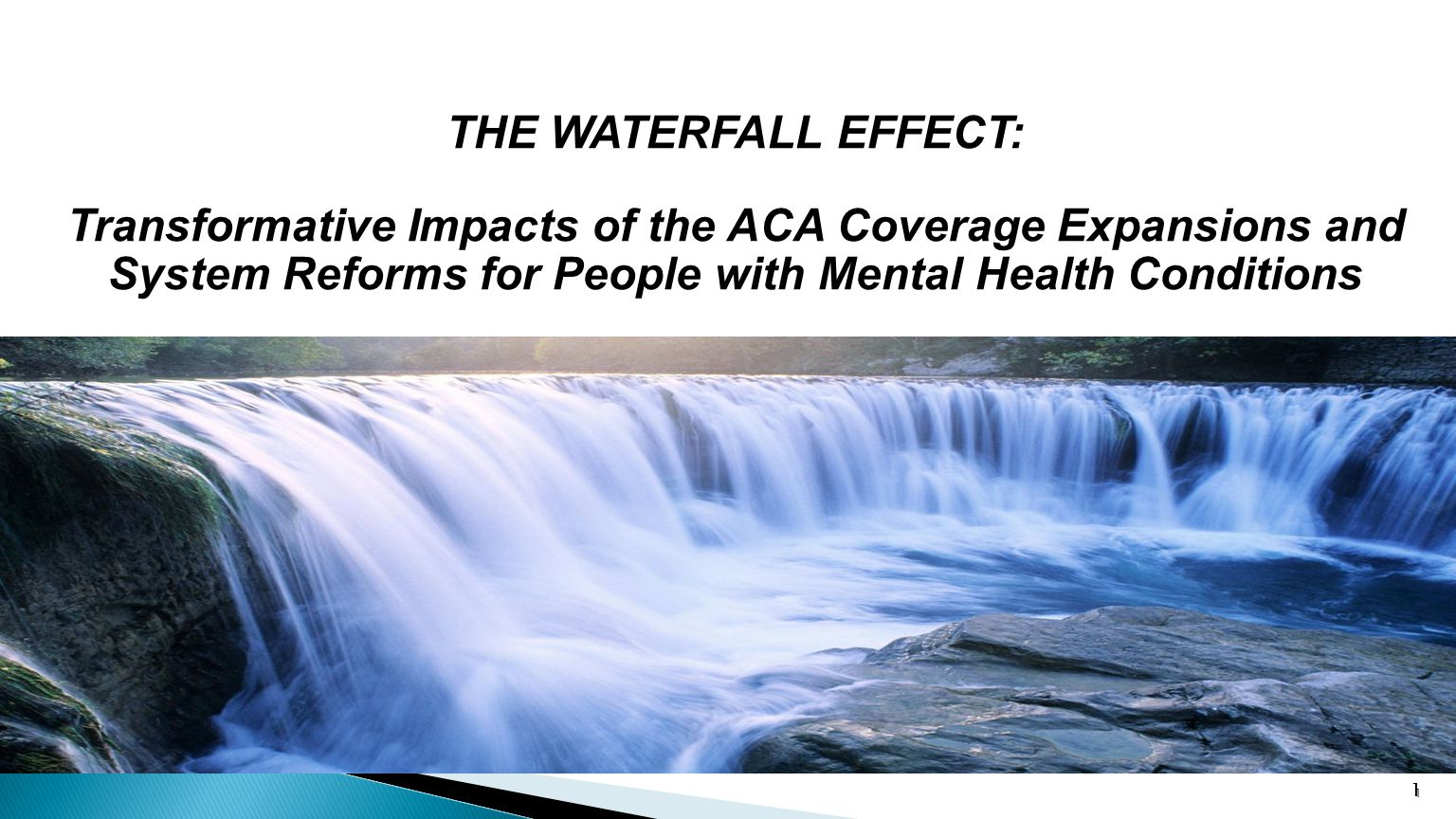 11 THE WATERFALL EFFECT: Transformative Impacts of the ACA Coverage Expansions and System Reforms for People with Mental Health Conditions 1