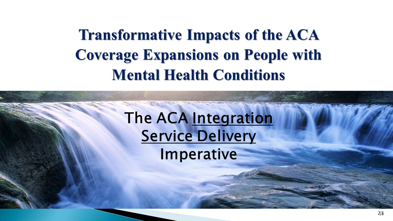 23 Transformative Impacts of the ACA Coverage Expansions on People with Mental Health Conditions 23 The ACA Integration Service Delivery Imperative