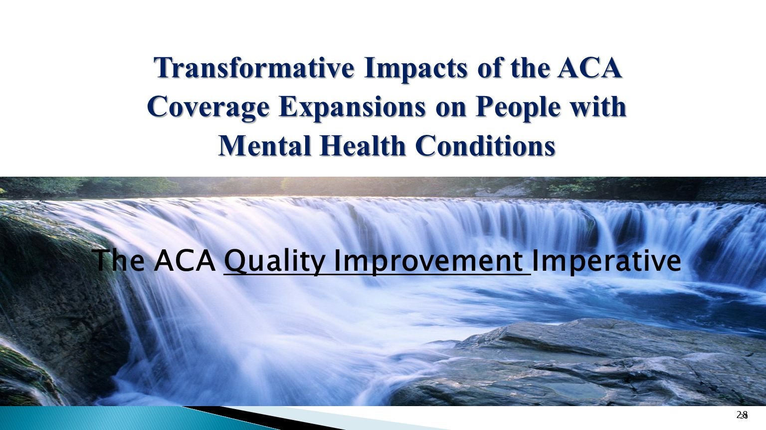 28 Transformative Impacts of the ACA Coverage Expansions on People with Mental Health Conditions 28 The ACA Quality Improvement Imperative