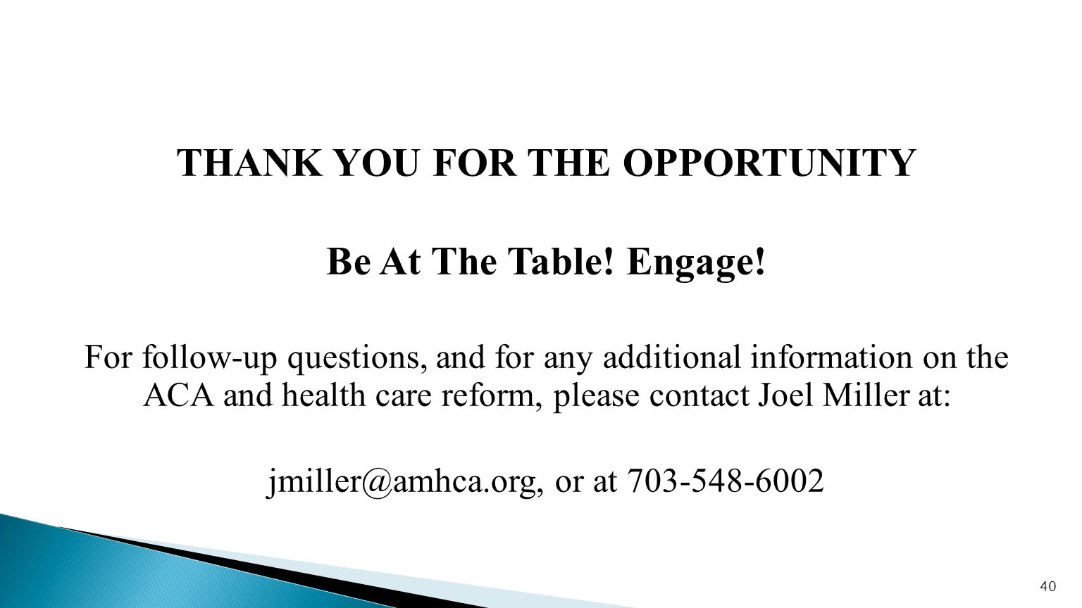 THANK YOU FOR THE OPPORTUNITY Be At The Table. Engage.