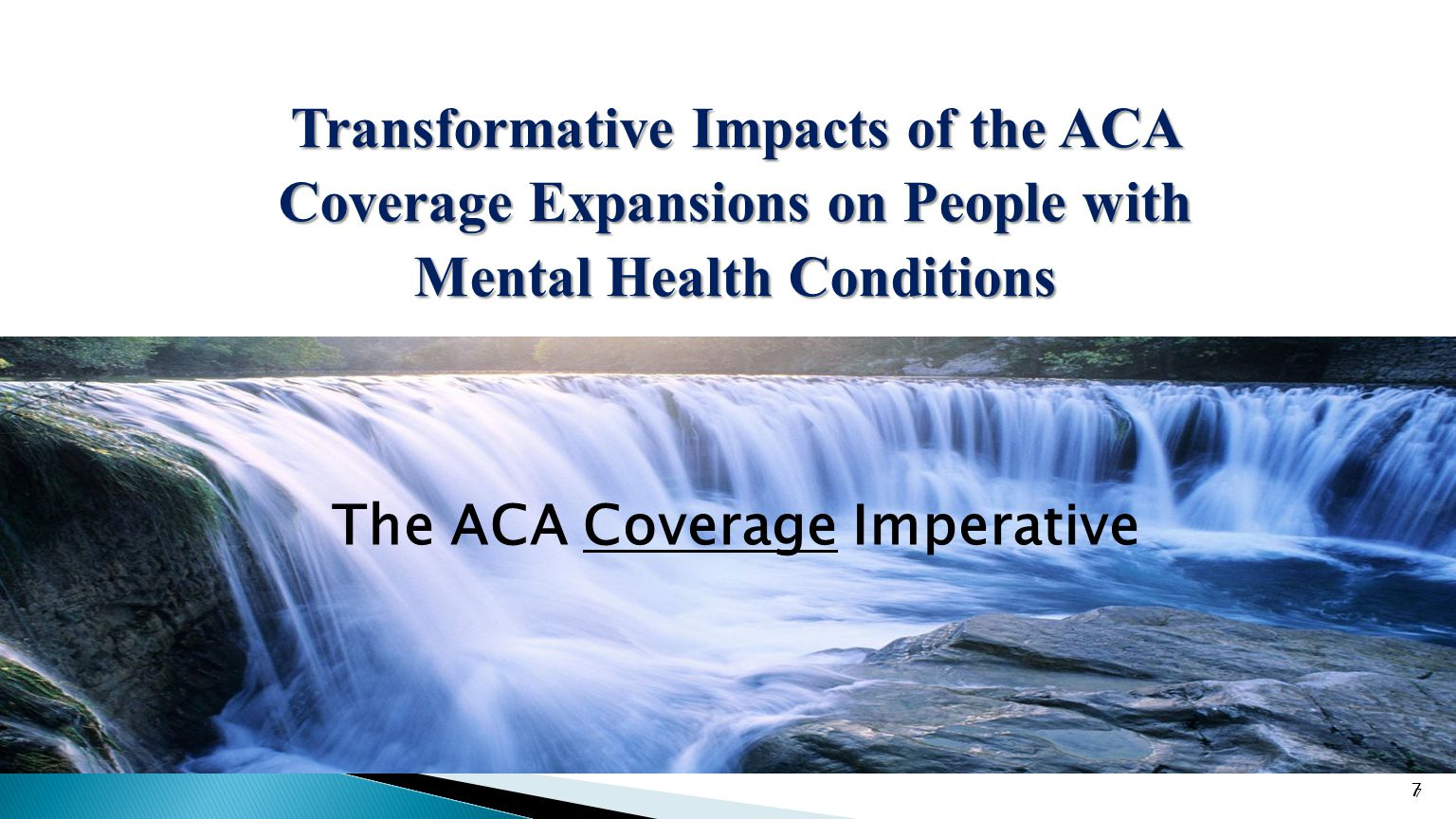 77 Transformative Impacts of the ACA Coverage Expansions on People with Mental Health Conditions 7 The ACA Coverage Imperative