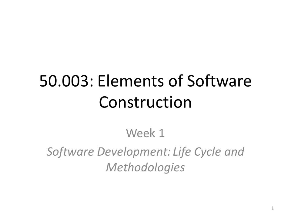 50.003: Elements of Software Construction Week 1 Software Development: Life Cycle and Methodologies 1