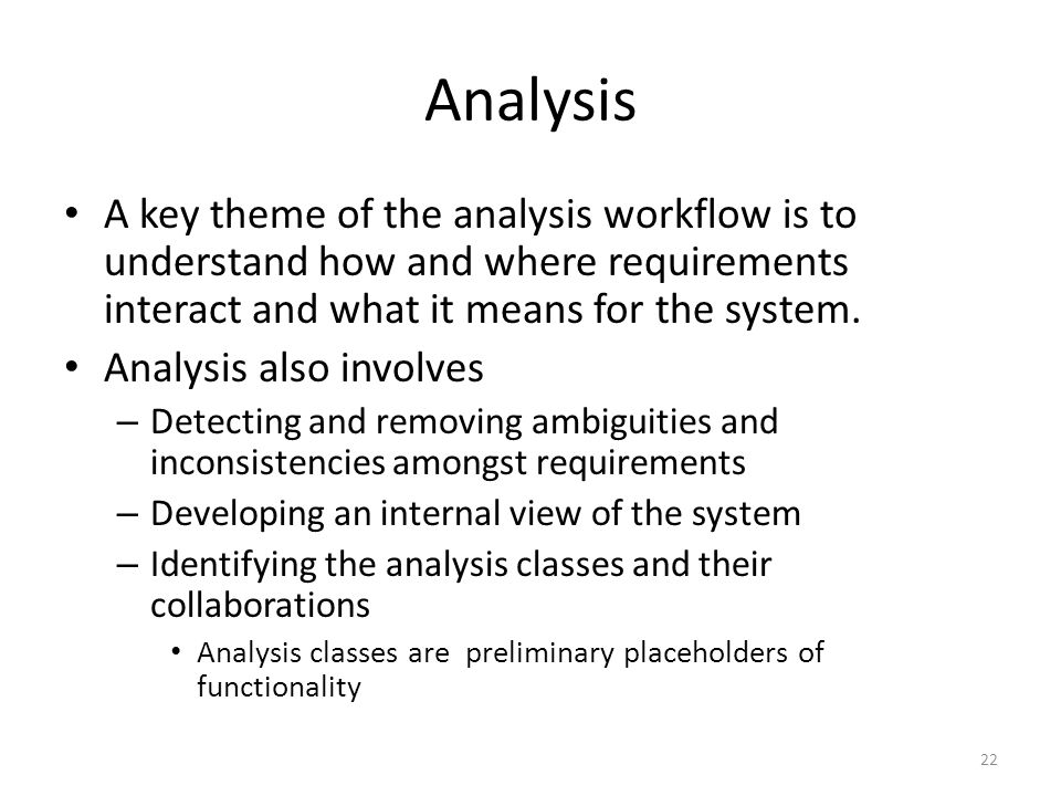 Analysis A key theme of the analysis workflow is to understand how and where requirements interact and what it means for the system.