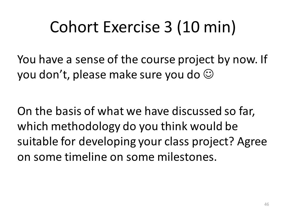 Cohort Exercise 3 (10 min) You have a sense of the course project by now. If you don't, please make sure you do On the basis of what we have discussed