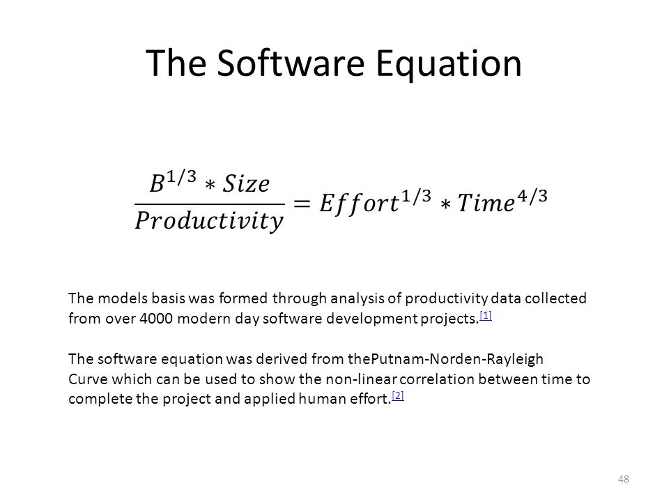 The Software Equation 48 The models basis was formed through analysis of productivity data collected from over 4000 modern day software development projects.