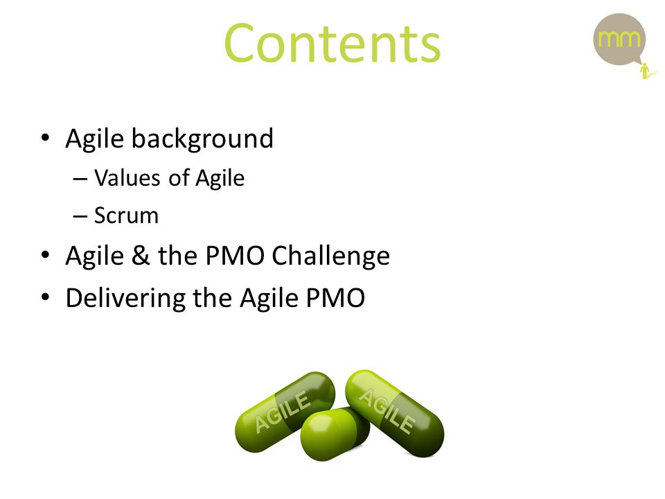 Contents Agile background – Values of Agile – Scrum Agile & the PMO Challenge Delivering the Agile PMO