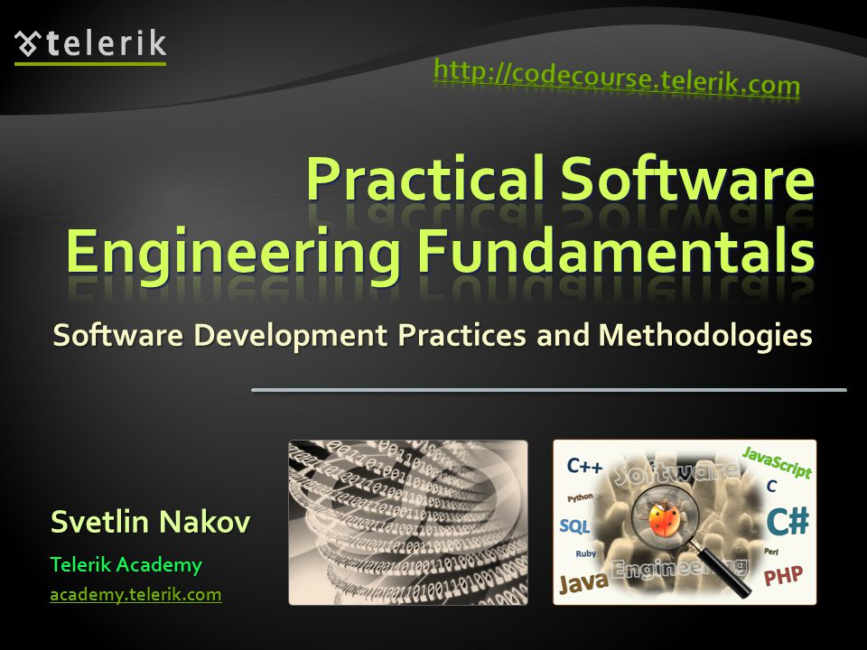 Software Development Practices and Methodologies Svetlin Nakov Telerik Academy academy.telerik.com