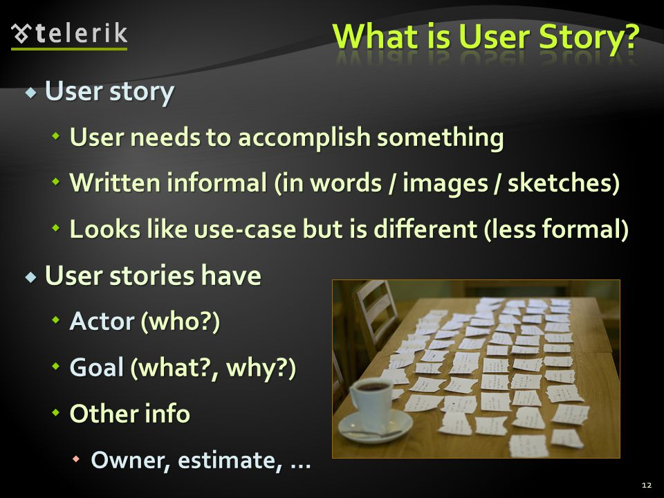  User story  User needs to accomplish something  Written informal (in words / images / sketches)  Looks like use-case but is different (less forma