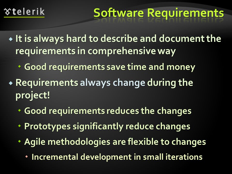  It is always hard to describe and document the requirements in comprehensive way  Good requirements save time and money  Requirements always chang