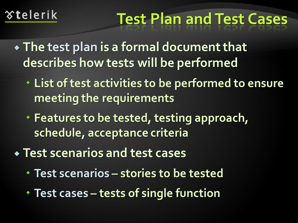  The test plan is a formal document that describes how tests will be performed  List of test activities to be performed to ensure meeting the requir
