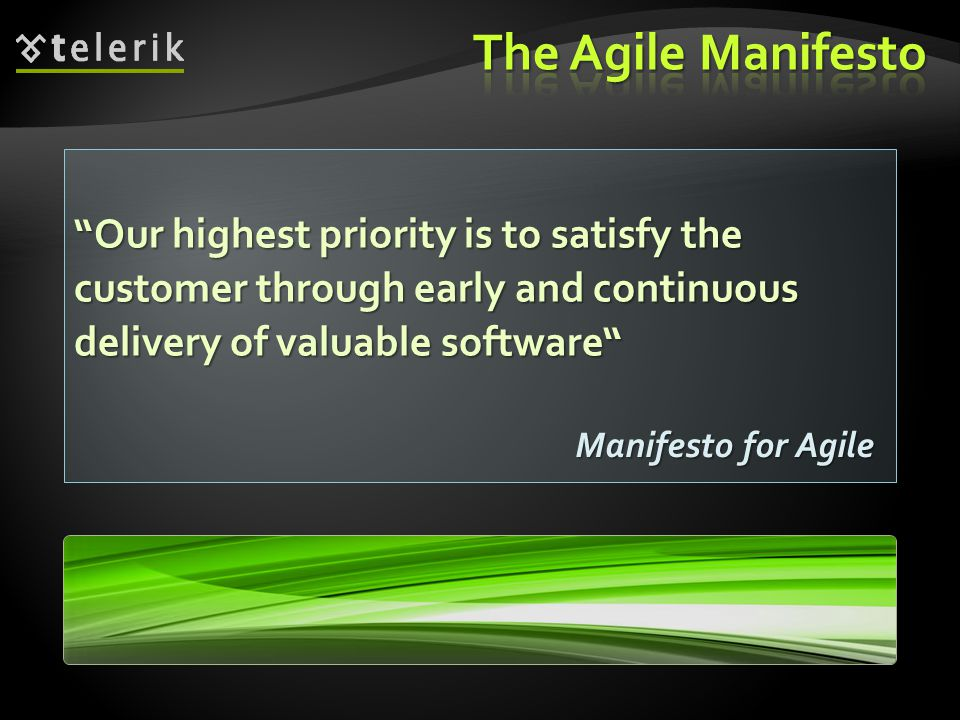 """Our highest priority is to satisfy the customer through early and continuous delivery of valuable software"" Manifesto for Agile"