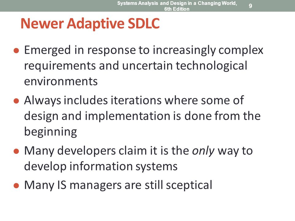 First Adaptive Approach to the SDLC Based on spiral model Project cycles through development activities over and over until project is complete Prototype created by end of each cycle Focuses on mitigating risk Iteration – Work activities are repeated Each iteration refines previous result There are a series of mini projects for each iteration