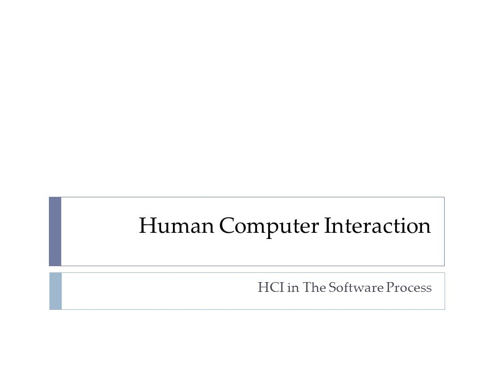 HCI in the software process  Software engineering and the design process for interactive systems  Usability engineering  Iterative design and prototyping  Design Rationale